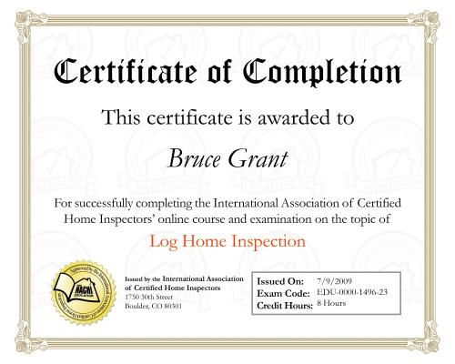 Certificate for home inspection course on log homes, Log and timberframe home inspection is a a specialty of Done Right Home Inspections. Conducted throughout all ontario not just in my service area of Orillia, Gravenhurst, Bracebridge and Parry Sound I have both specific training and years of experience with these types of construction methods and materials.